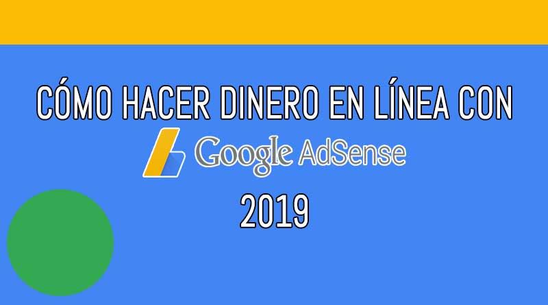 Cómo hacer dinero en línea con Google Adsense 2019